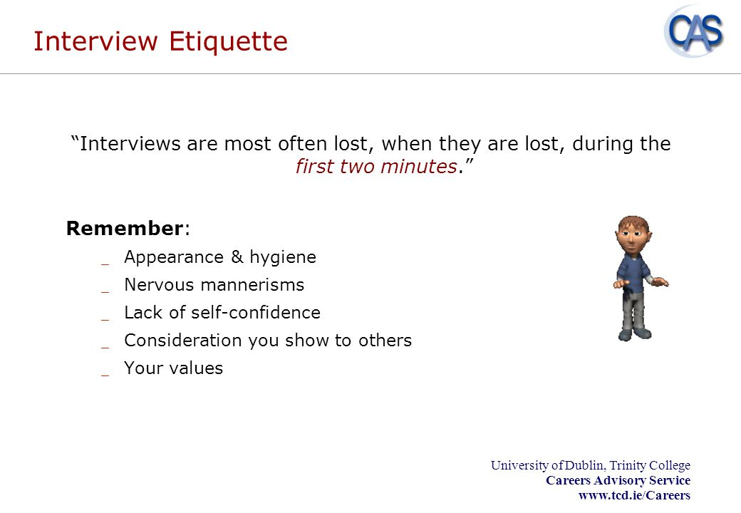 Interview Etiquette Interviews are most often lost, when they are lost, during the first two minutes.