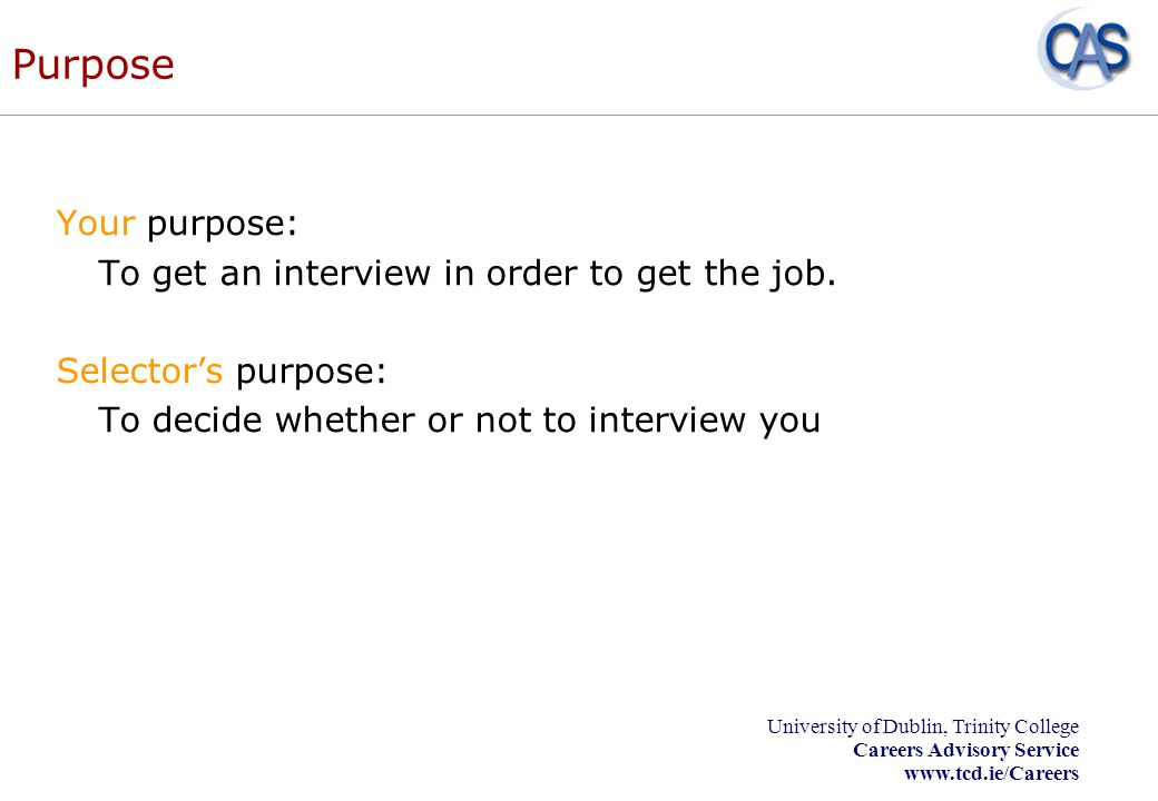 Purpose Your purpose: To get an interview in order to get the job.