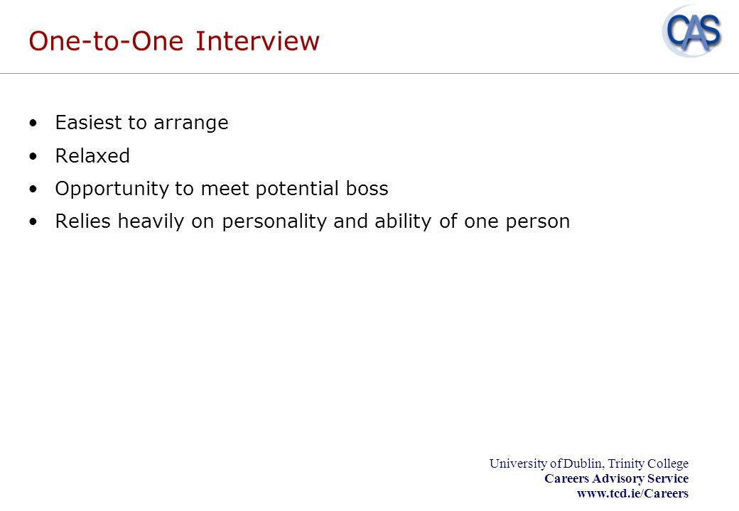 One-to-One Interview Easiest to arrange Relaxed