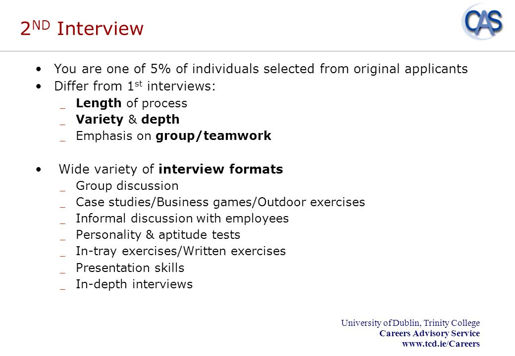 2ND Interview You are one of 5% of individuals selected from original applicants. Differ from 1st interviews: