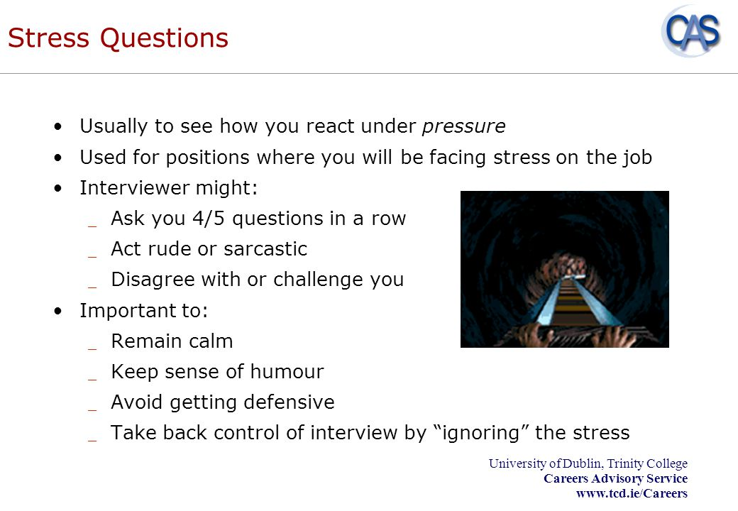 Stress Questions Usually to see how you react under pressure