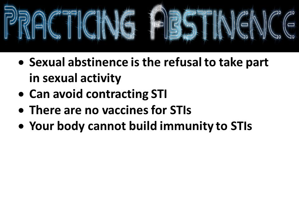 Sexual abstinence is the refusal to take part in sexual activity