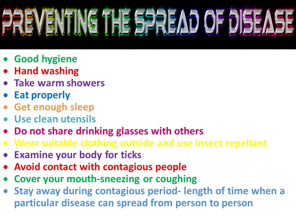 Good hygiene Hand washing. Take warm showers. Eat properly. Get enough sleep. Use clean utensils.