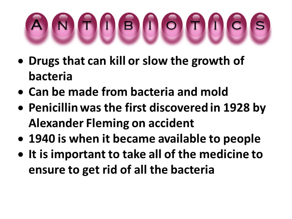 Drugs that can kill or slow the growth of bacteria