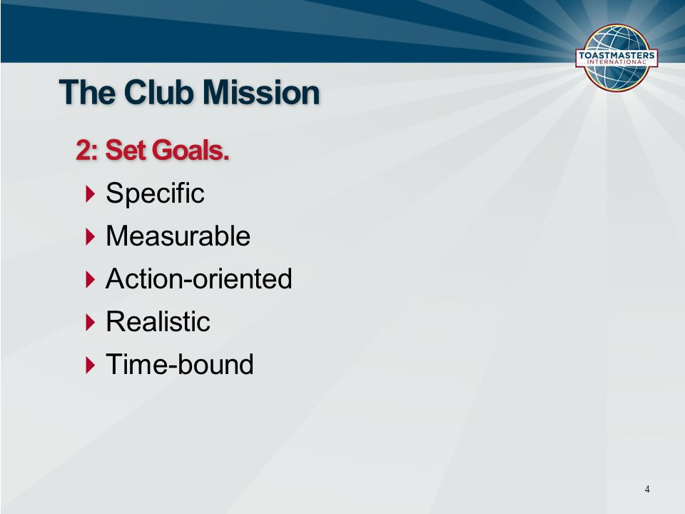 The Club Mission 2: Set Goals. Specific Measurable Action-oriented