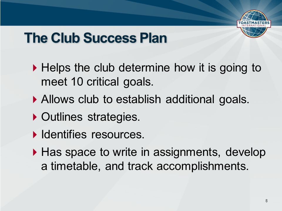 The Club Success Plan Helps the club determine how it is going to meet 10 critical goals. Allows club to establish additional goals.