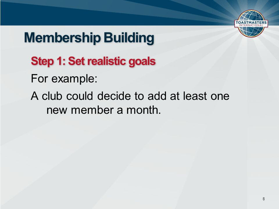 Membership Building Step 1: Set realistic goals For example:
