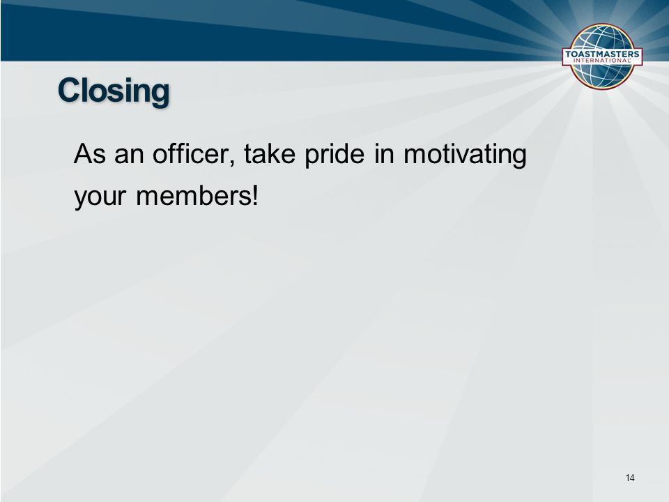 Closing As an officer, take pride in motivating your members! 14