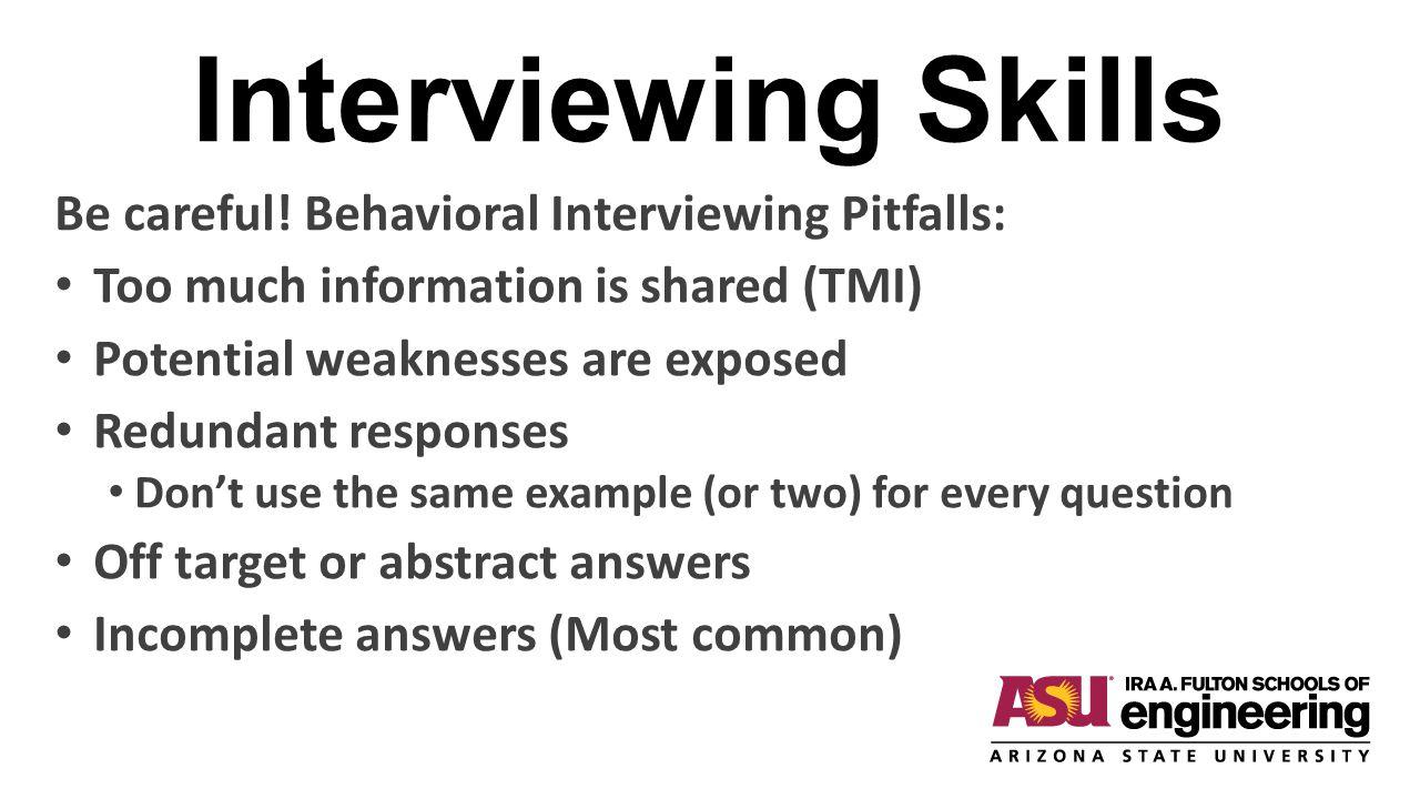 Interviewing Skills Be careful! Behavioral Interviewing Pitfalls: