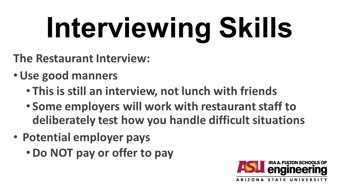 Interviewing Skills The Restaurant Interview: Use good manners