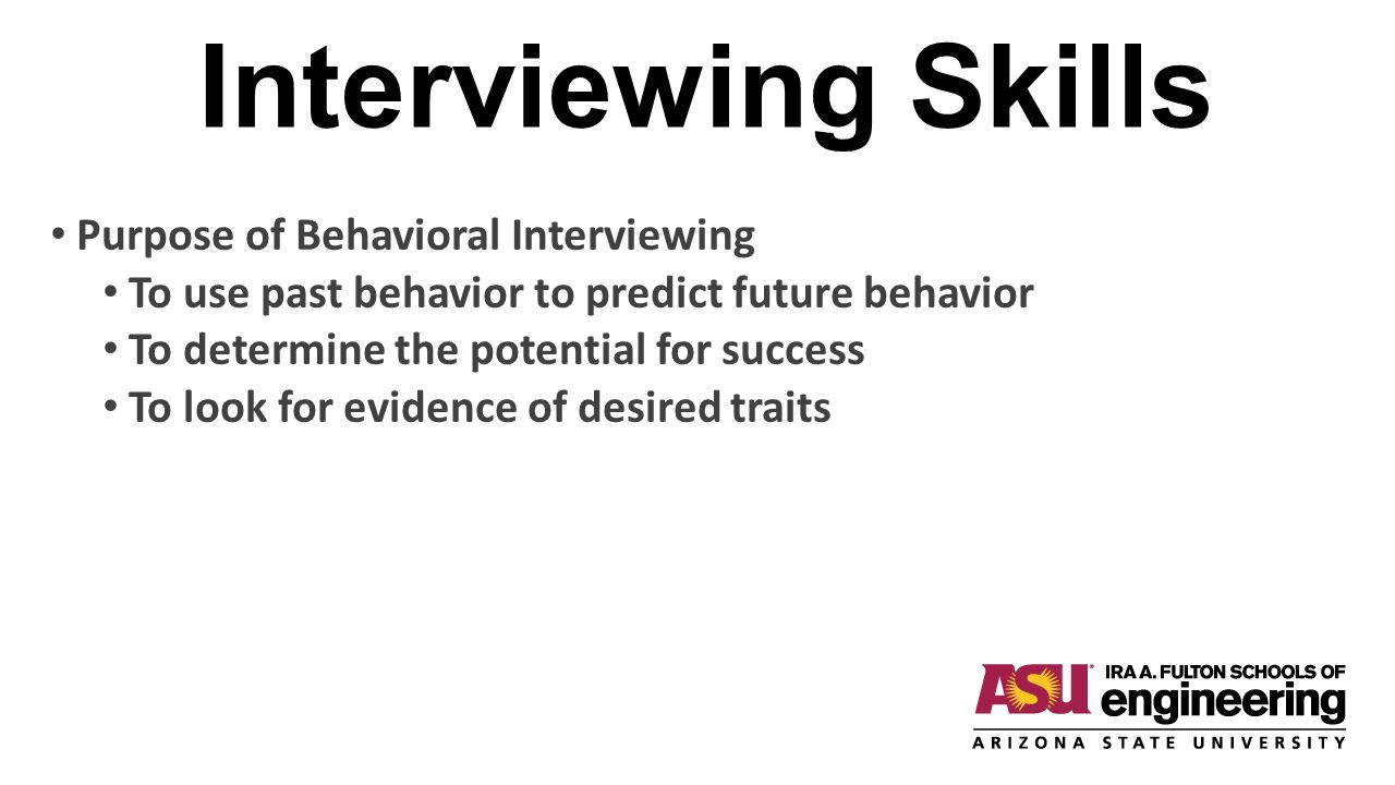 Interviewing Skills Purpose of Behavioral Interviewing