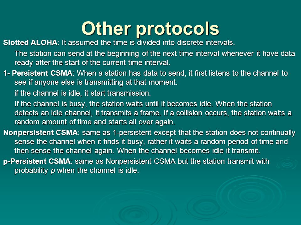 Other protocols Slotted ALOHA: It assumed the time is divided into discrete intervals.