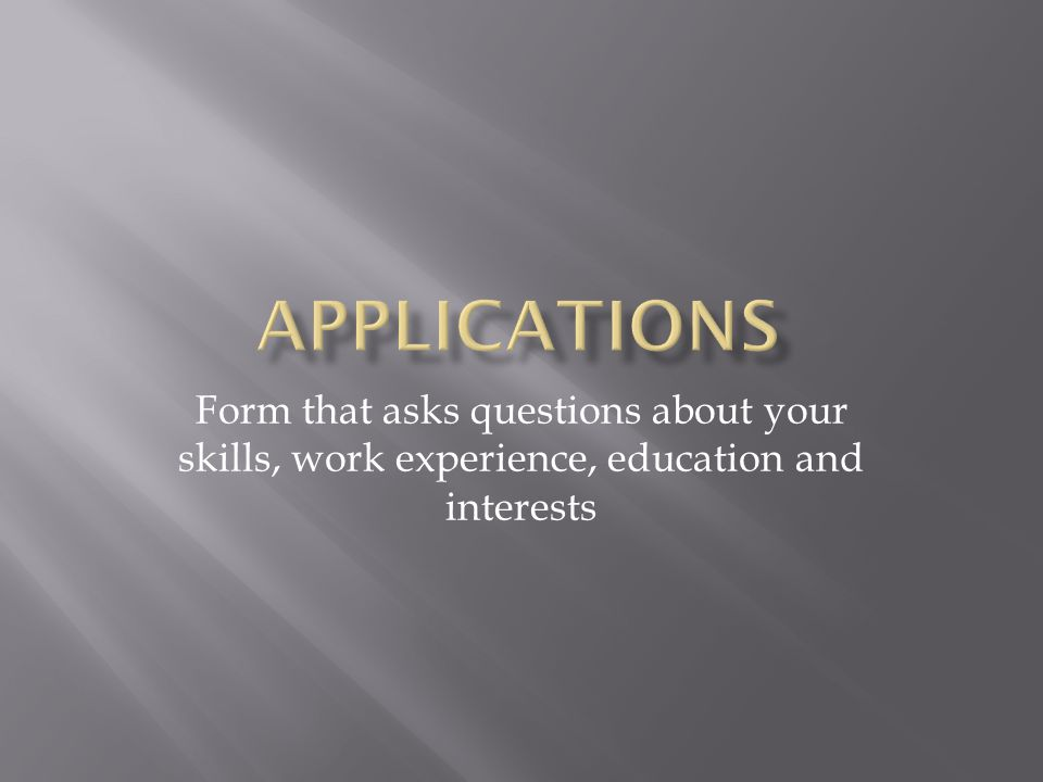 Applications Form that asks questions about your skills, work experience, education and interests