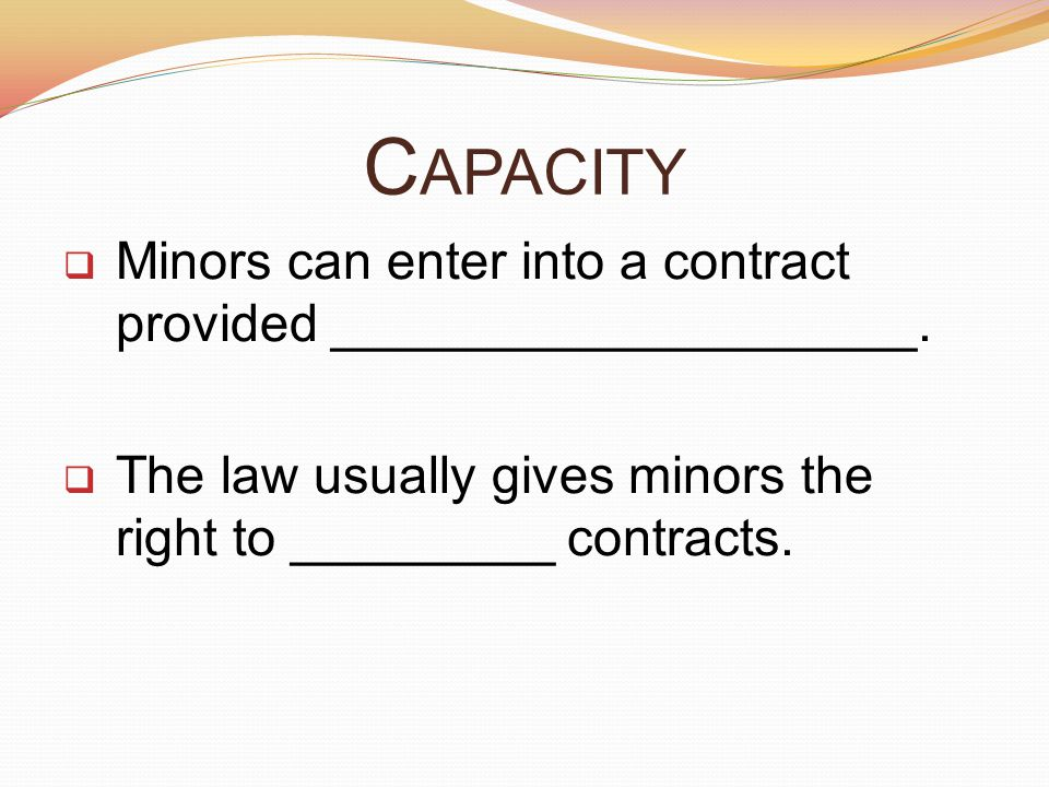 Capacity Minors can enter into a contract provided ____________________.