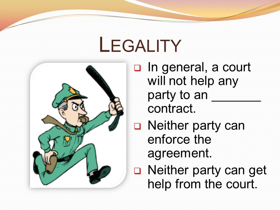Legality In general, a court will not help any party to an _______ contract. Neither party can enforce the agreement.