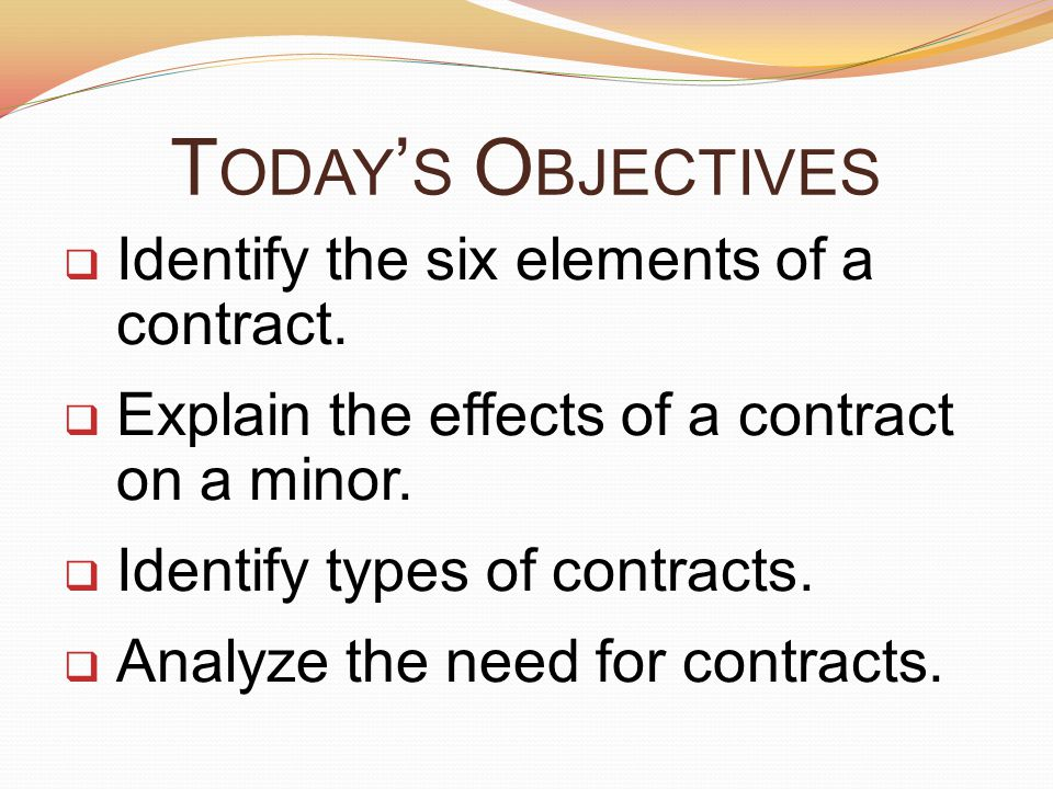 Today's Objectives Identify the six elements of a contract.