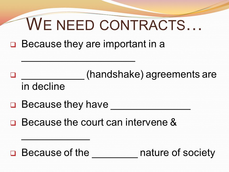 We need contracts… Because they are important in a ____________________. ___________ (handshake) agreements are in decline.