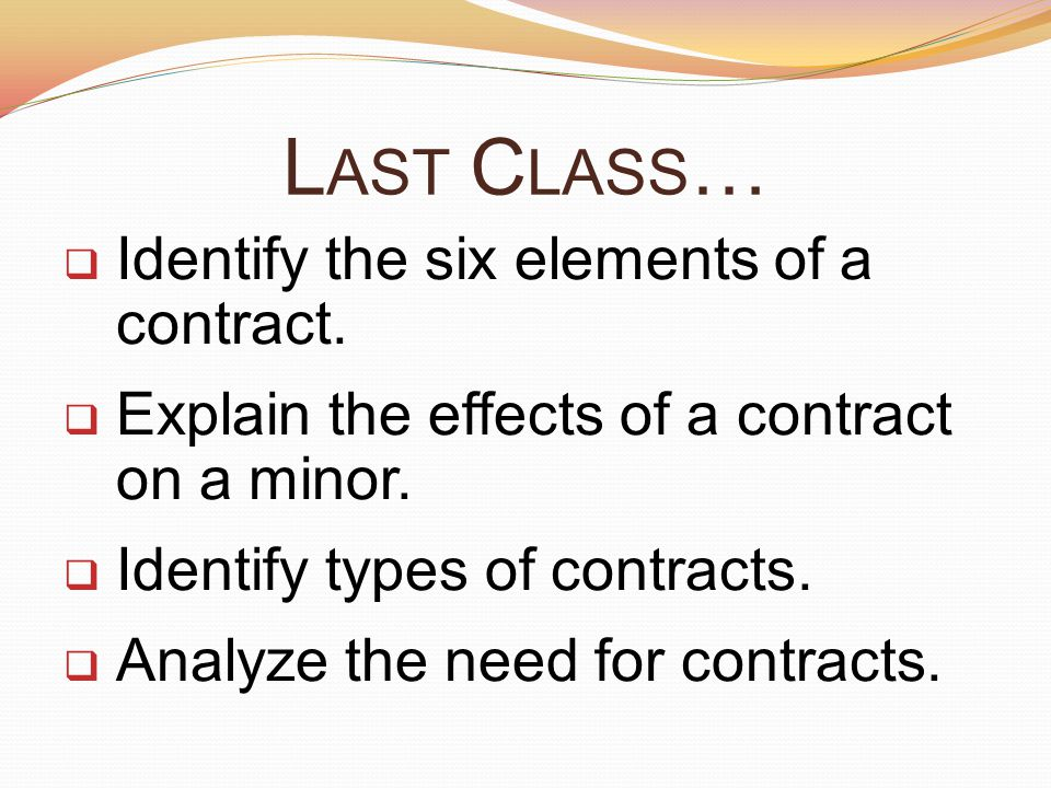 Last Class… Identify the six elements of a contract.