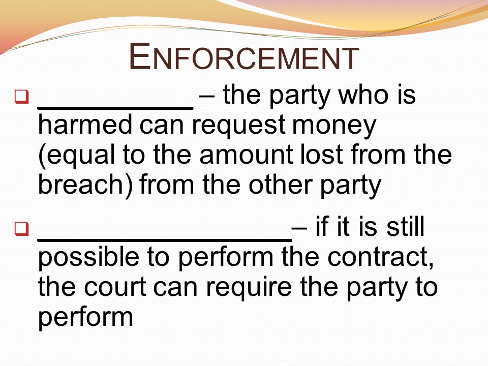 Enforcement __________ – the party who is harmed can request money (equal to the amount lost from the breach) from the other party.