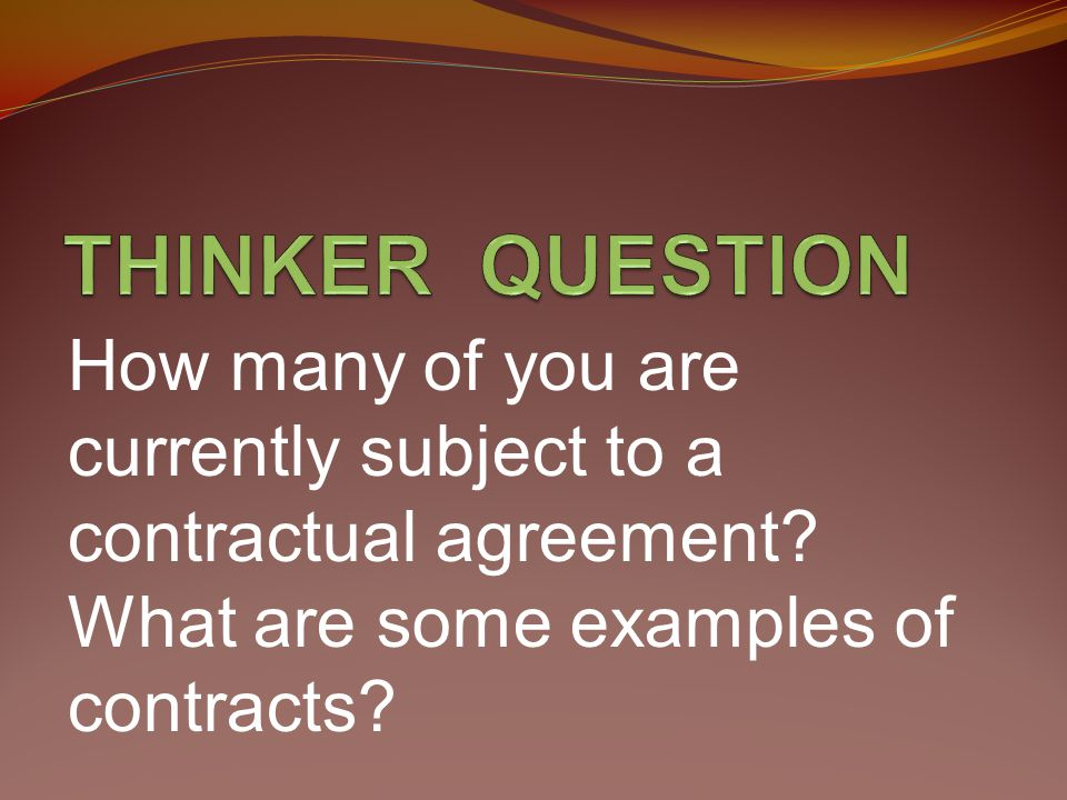 THINKER QUESTION How many of you are currently subject to a contractual agreement.