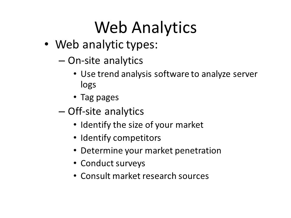 Web Analytics Web analytic types: On-site analytics Off-site analytics
