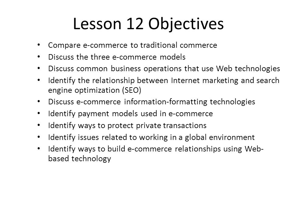 Lesson 12 Objectives Compare e-commerce to traditional commerce