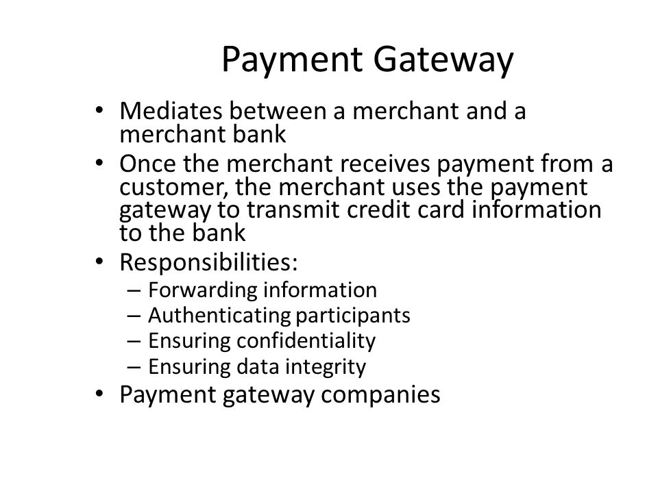 Payment Gateway Mediates between a merchant and a merchant bank