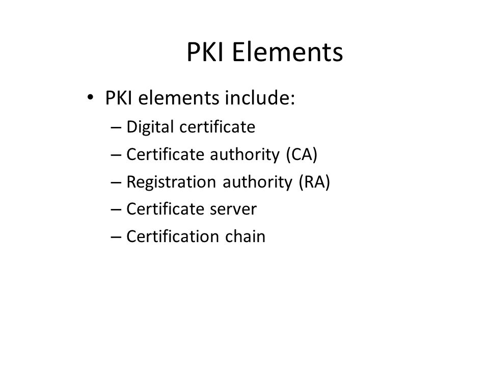 PKI Elements PKI elements include: Digital certificate