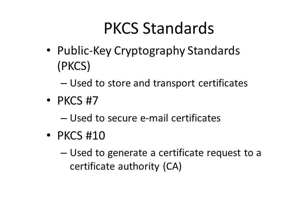PKCS Standards Public-Key Cryptography Standards (PKCS) PKCS #7