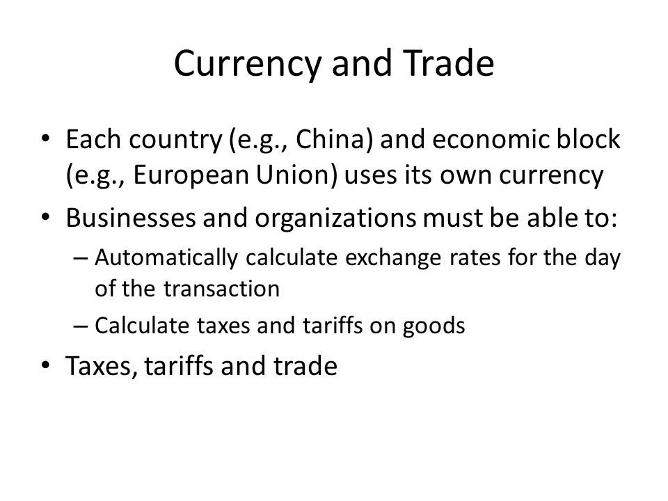 Currency and Trade Each country (e.g., China) and economic block (e.g., European Union) uses its own currency.