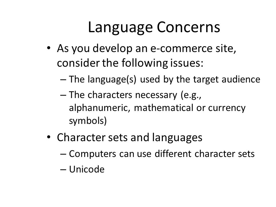 Language Concerns As you develop an e-commerce site, consider the following issues: The language(s) used by the target audience.