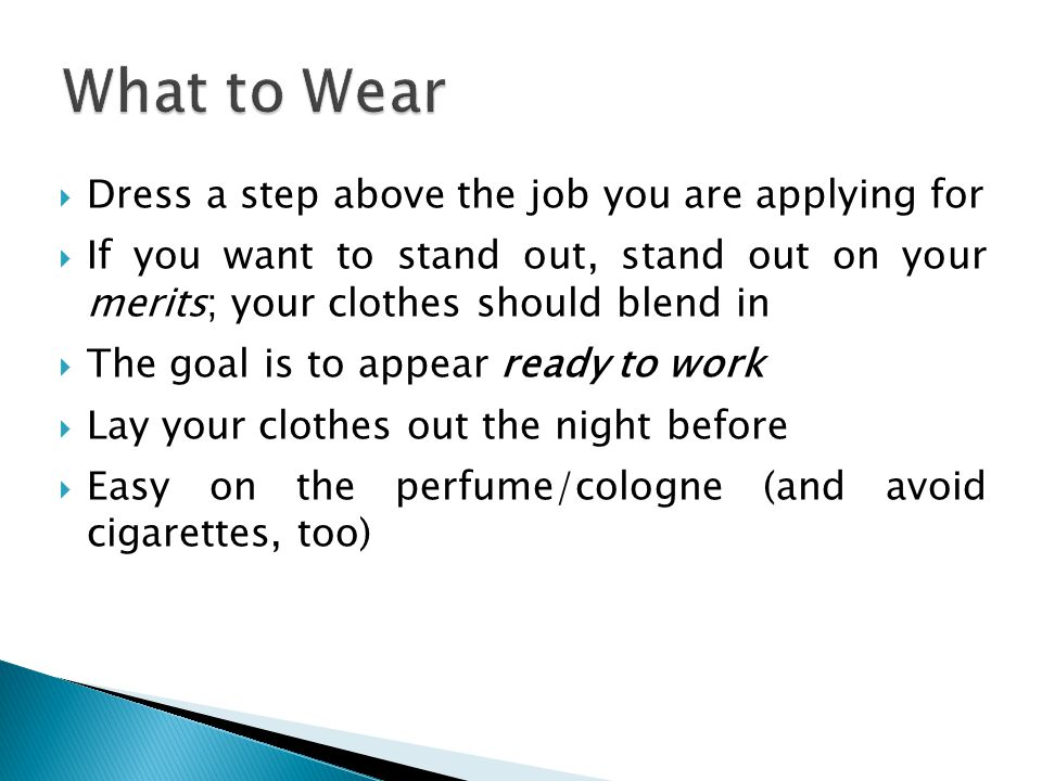 What to Wear Dress a step above the job you are applying for