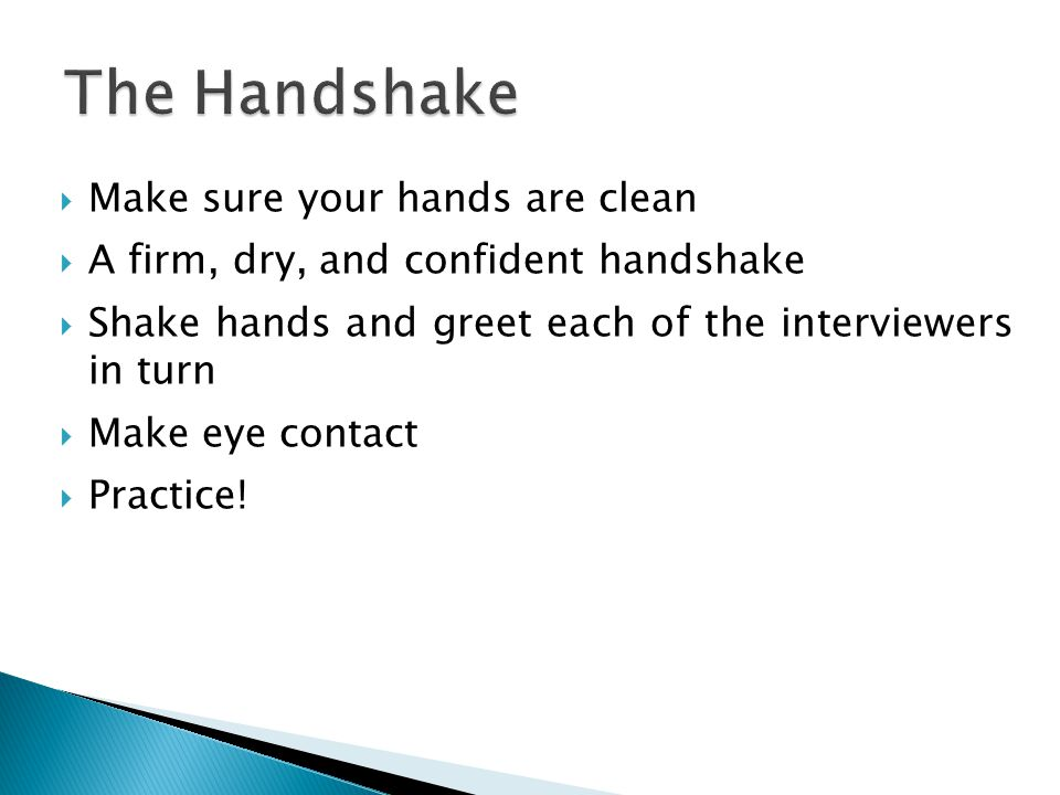 The Handshake Make sure your hands are clean