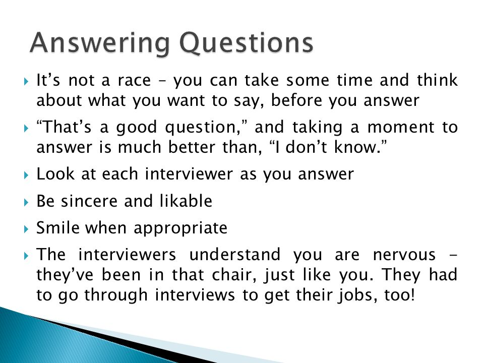 Answering Questions It's not a race – you can take some time and think about what you want to say, before you answer.