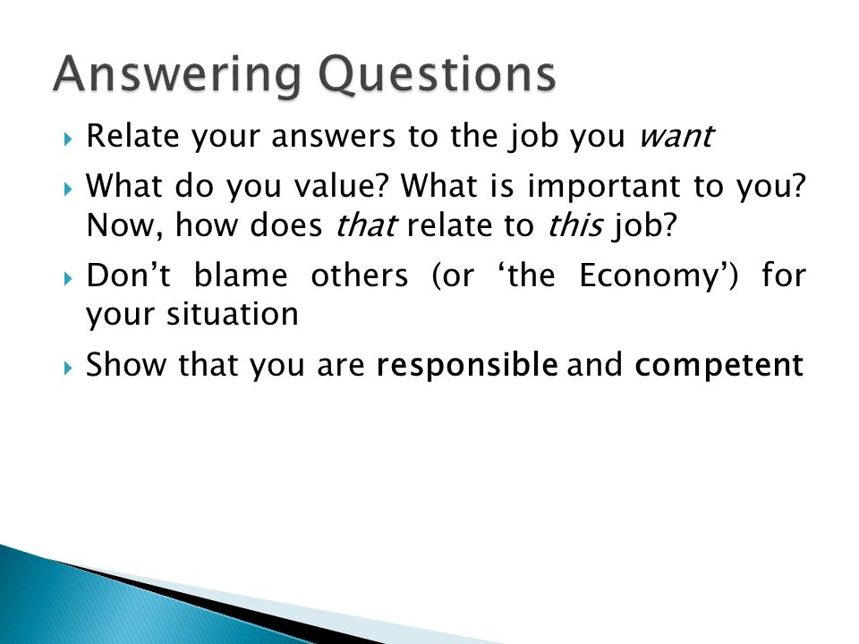 Answering Questions Relate your answers to the job you want