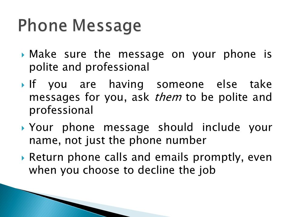 Phone Message Make sure the message on your phone is polite and professional.