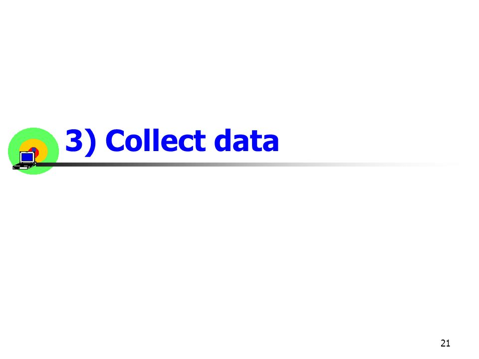 3) Collect data