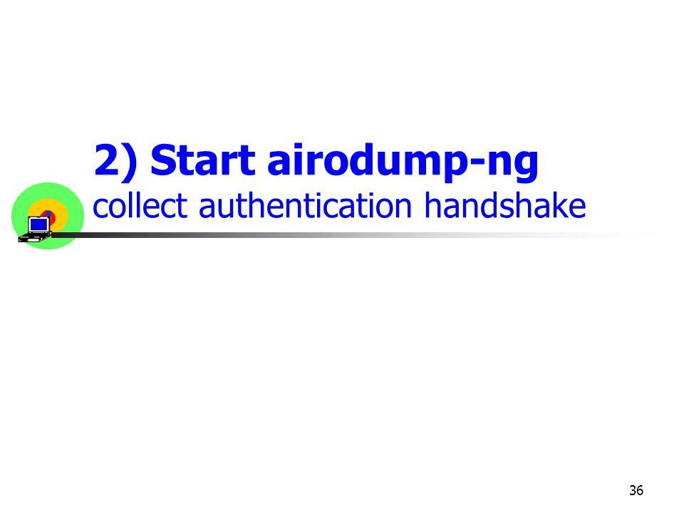 2) Start airodump-ng collect authentication handshake