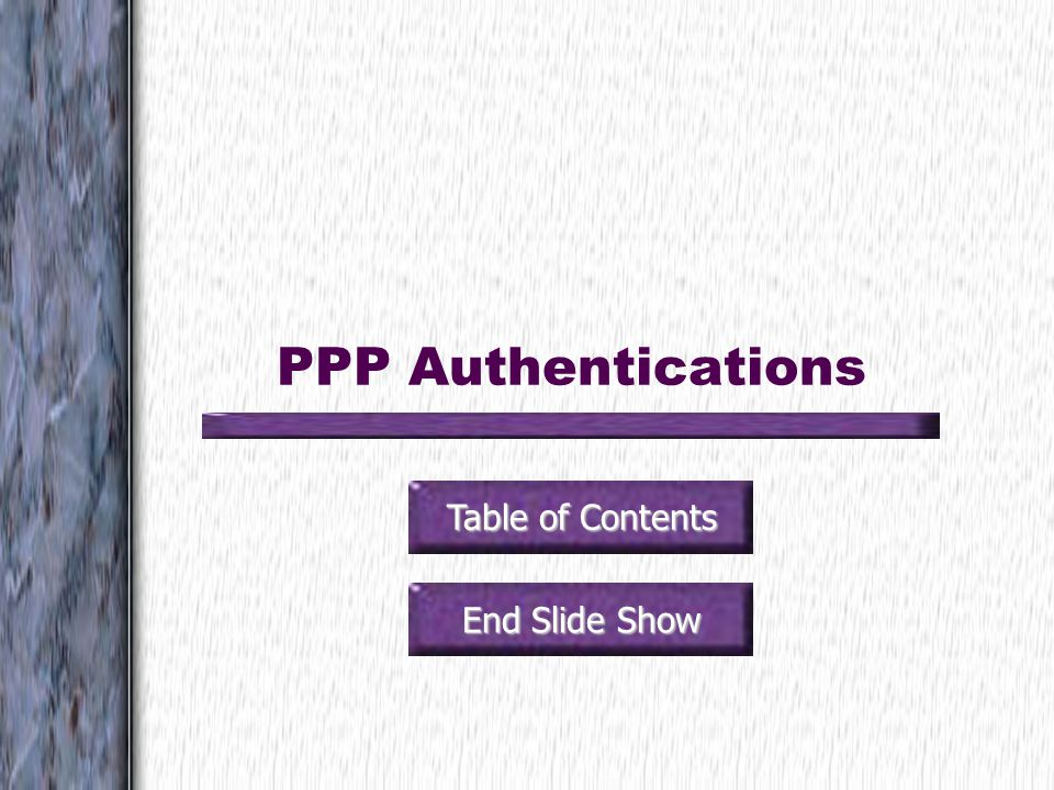 PPP Authentications Table of Contents End Slide Show