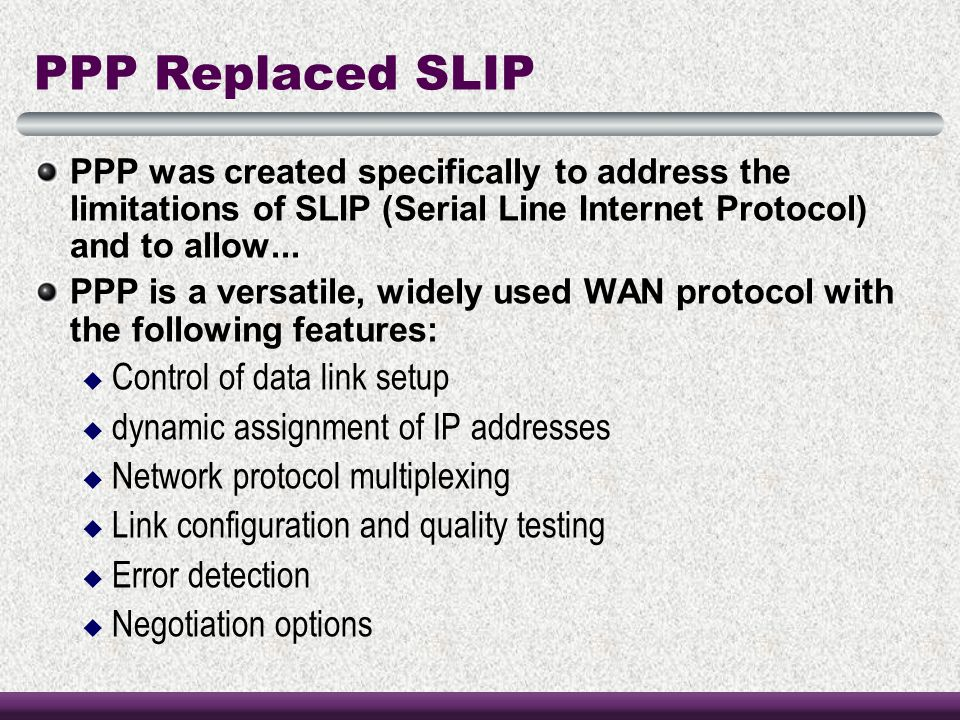 PPP Replaced SLIP Control of data link setup