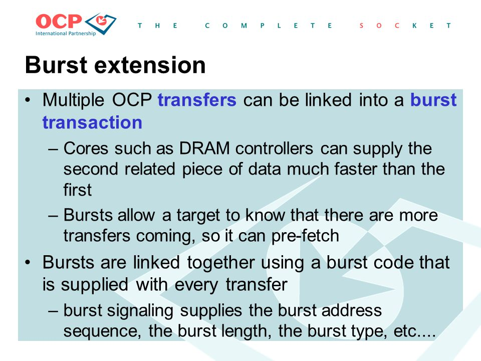 Burst extension Multiple OCP transfers can be linked into a burst transaction.