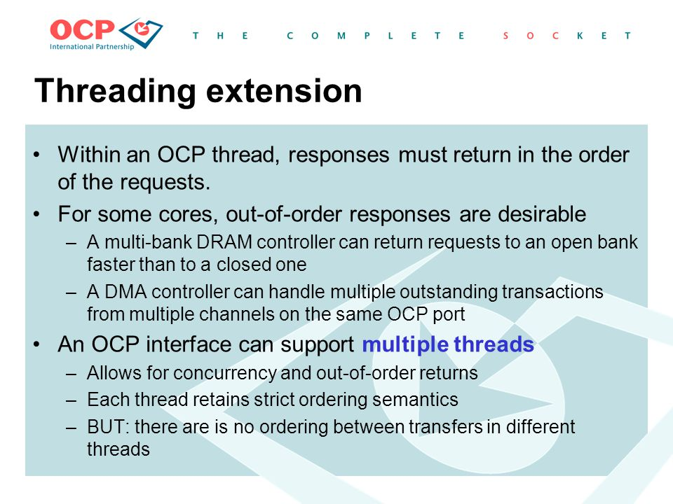 Threading extension Within an OCP thread, responses must return in the order of the requests. For some cores, out-of-order responses are desirable.