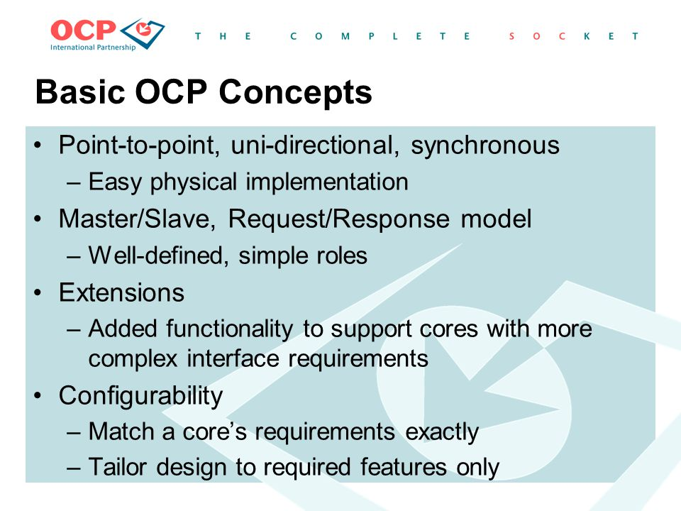 Basic OCP Concepts Point-to-point, uni-directional, synchronous