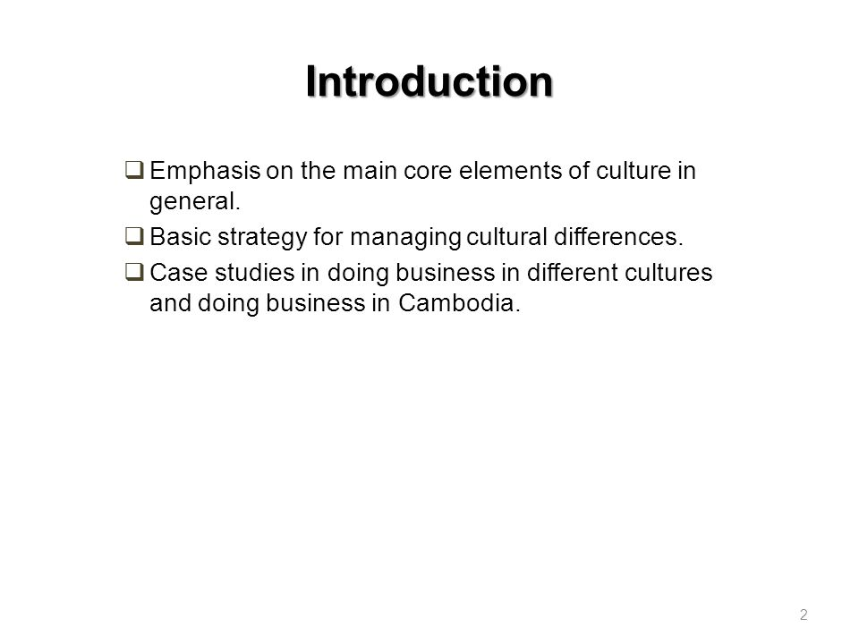 Introduction Emphasis on the main core elements of culture in general.