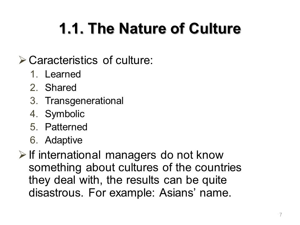 1.1. The Nature of Culture Caracteristics of culture: