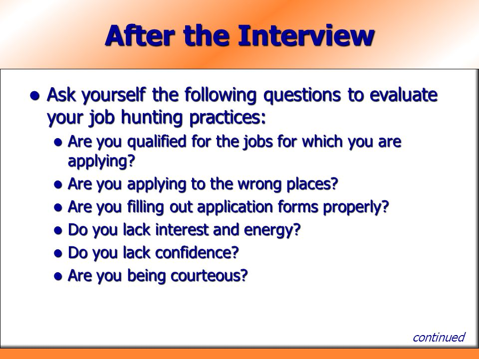 After the Interview Ask yourself the following questions to evaluate your job hunting practices: