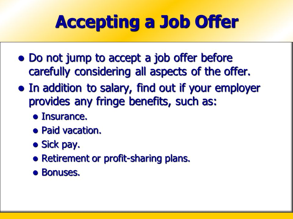 Accepting a Job Offer Do not jump to accept a job offer before carefully considering all aspects of the offer.