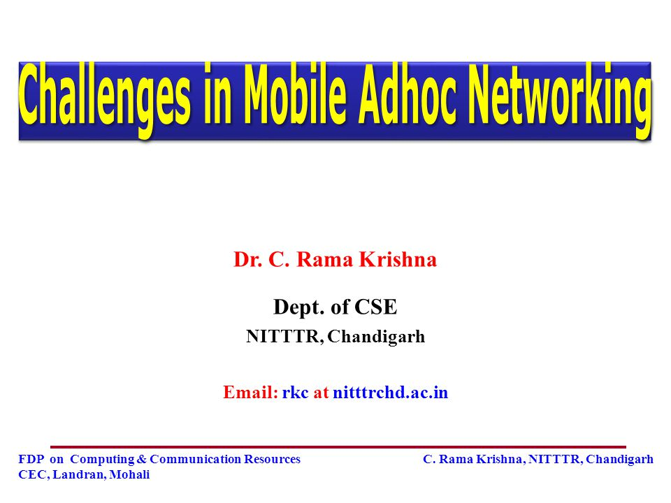 Challenges in Mobile Adhoc Networking Email: rkc at nitttrchd.ac.in
