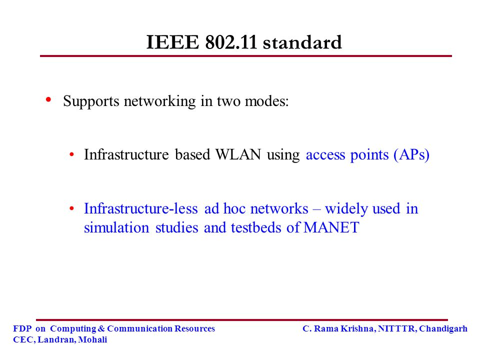 IEEE 802.11 standard Supports networking in two modes: