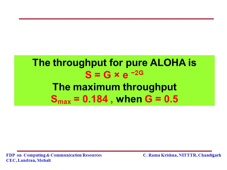 The throughput for pure ALOHA is S = G × e −2G The maximum throughput